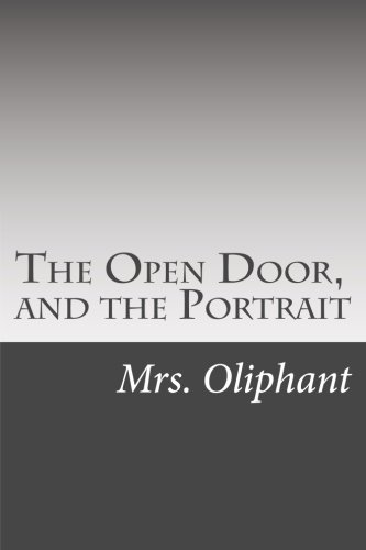 The Open Door, and the Portrait (Paperback): Mrs Oliphant
