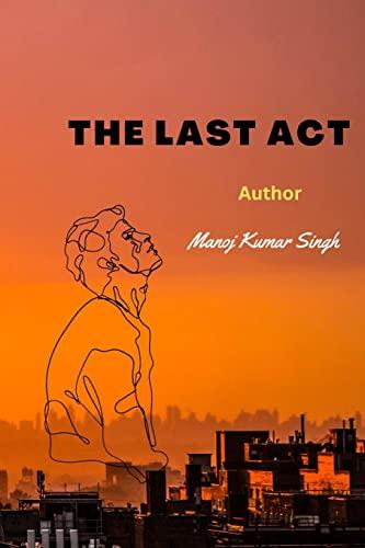 The Last ACT (Paperback): MR Manoj Kumar