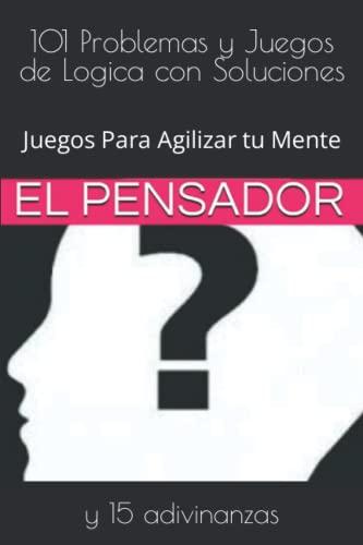 101 Problemas y Juegos de Logica con Soluciones: Juegos Para Agilizar tu Mente (Spanish Edition): ...