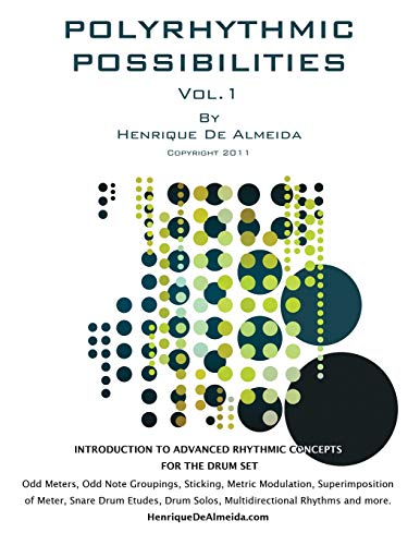 Polyrhythmic Possibilities: Introduction To Advanced Rhythmic Concepts For The Drumset: De Almeida,...