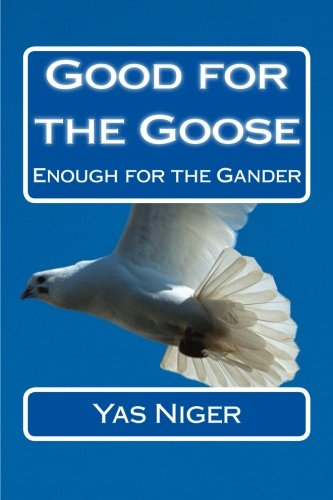 Good for the Goose: Enough for the: Yas Niger
