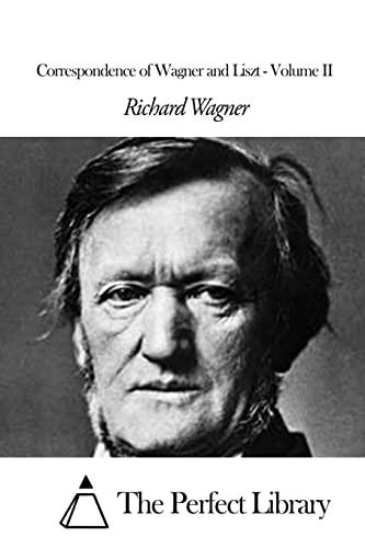 Correspondence of Wagner and Liszt - Volume II: Wagner, Richard