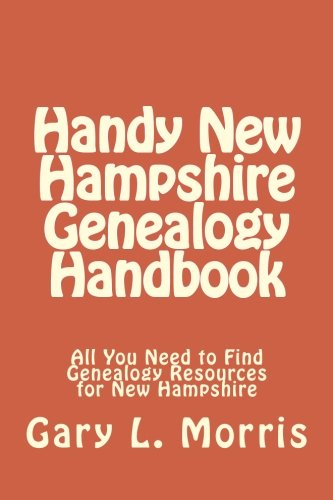 Handy New Hampshire Genealogy Handbook: All You Need to Find Genealogy Resources for New Hampshire:...