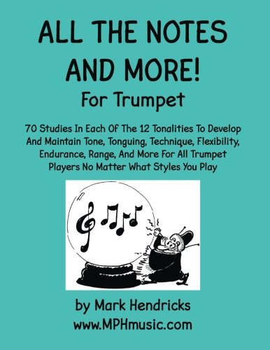 9781506154862: All The Notes And More for Trumpet: 70 Studies In Each Of The 12 Tonalities To Develop And Maintain Tone, Tonguing, Technique, Flexibility, Endurance, ... Players No Matter What Styles You Play