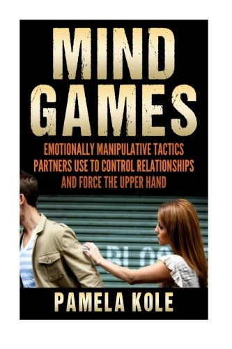 Mind Games: Emotionally Manipulative Tactics Partners Use: Kole, Pamela