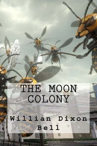 The Moon Colony: Bell, MR Willian