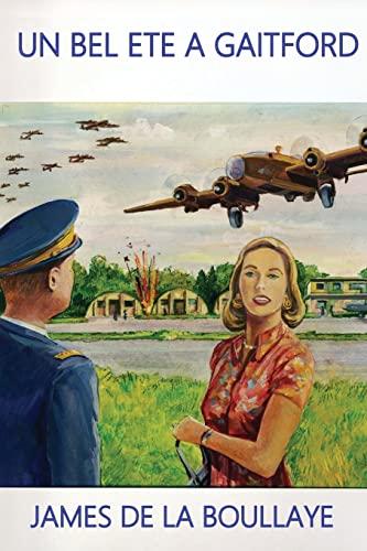 9781506173337: Un Bel Et� � Gaitford: Les amours contrari�es d'une myst�rieuse anglaise et d'un officier fran�ais, pilote de bombardier lourd � Gaitford en Angleterre pendant la seconde guerre mondiale