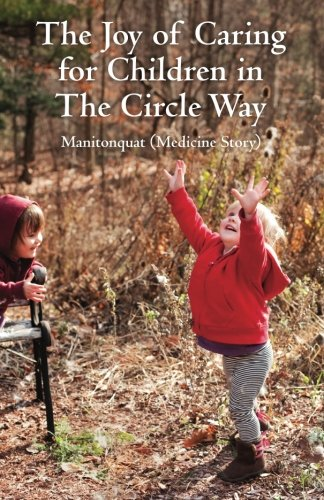 9781506179780: The Joy of Caring for Children in The Circle Way: It Takes a Child to Raise a Village