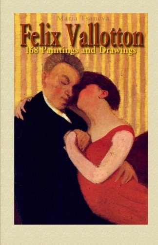 Felix Vallotton: 168 Paintings and Drawings (Annotated: Tsaneva, Maria