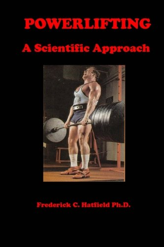 Powerlifting: A Scientific Approach: Hatfield Ph.D., Frederick C