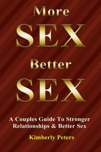 9781506185453: More Sex, Better Sex: A Couple's Guide to Stronger Relationships and Better Sex