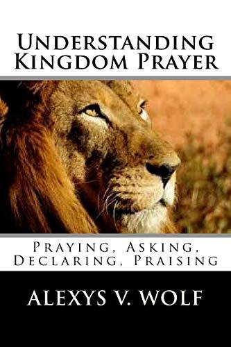 9781506185903: Understanding Kingdom Prayer: Praying, Asking, Declaring, Praising
