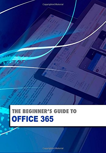 The Beginner's Guide to OFFICE 365 (Beginner's Guides)