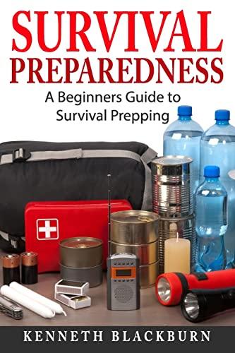 Survival Preparedness: A Beginners Guide to Survival Prepping: Kenneth Blackburn