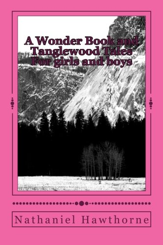 9781506193250: A Wonder Book and Tanglewood Tales: For girls and boys
