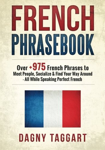 9781506195889: French: Phrasebook! - Over +975 French Phrases to Meet People, Socialize & Find Your Way Around - All While Speaking Perfect French!
