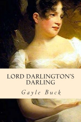 9781506196251: Lord Darlington's Darling: A lady learns to mind her own heart.