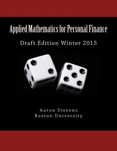 Applied Mathematics for Personal Finance: Draft Edition Winter 2015: Aaron Z Stevens