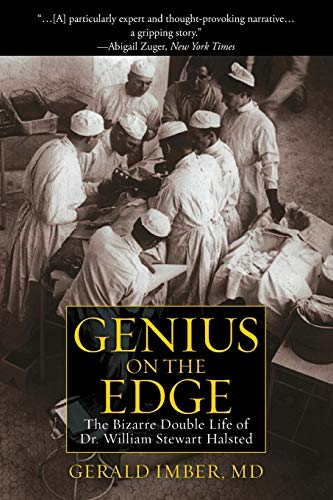 9781506219905: Genius on the Edge: The Bizarre Double Life of Dr. William Stewart Halsted