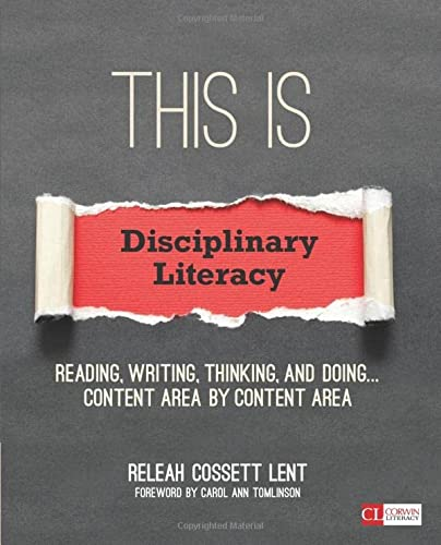 This Is Disciplinary Literacy: Reading, Writing, Thinking, and Doing . . . Content Area by Content A