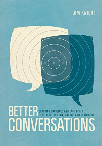 Better Conversations: Coaching Ourselves and Each Other: Jim Knight