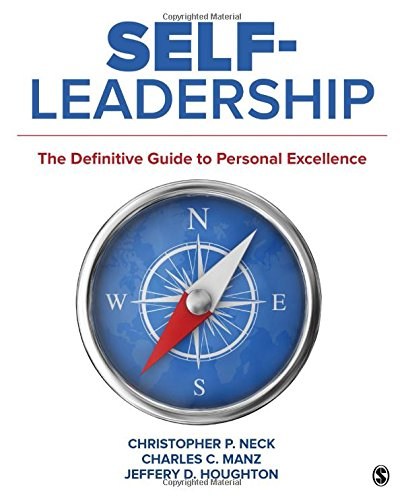 Self-Leadership: The Definitive Guide to Personal Excellence: Christopher P. Neck;