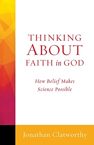 9781506400679: Thinking About Faith in God: How Belief Makes Science Possible (Thinking About series)