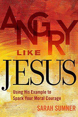 9781506401850: Angry Like Jesus: Using His Example to Spark Your Moral Courage