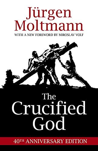 The Crucified God: Moltmann, Jurgen