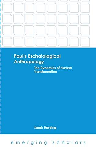 Paul's Eschatological Anthropology (Emerging Scholars): Sarah Harding