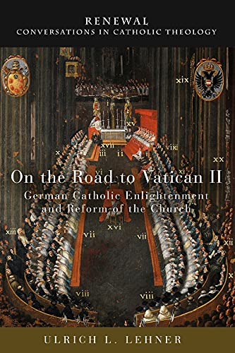 9781506408989: On the Road to Vatican II: German Catholic Enlightenment and Reform of the Church (Renewal: Conversations in Catholic Theology)