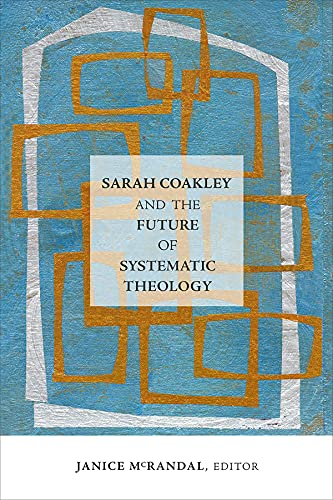 9781506410722: Sarah Coakley and the Future of Systematic Theology