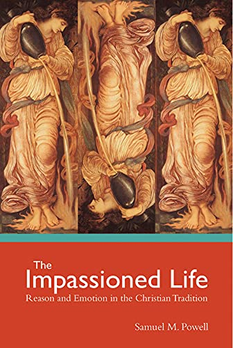 9781506410739: The Impassioned Life: Reason and Emotion in the Christian Tradition
