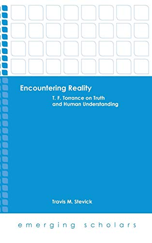 9781506412917: Encountering Reality: T. F. Torrance on Truth and Human Understanding (Emerging Scholars)