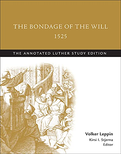The Bondage of the Will, 1525: The: Martin Luther