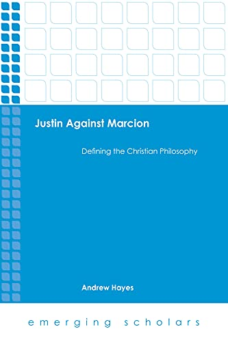 Justin Against Marcion: Defining the Christian Philosophpy (Emerging Scholars): Andrew Hayes