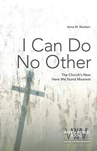 9781506427379: I Can Do No Other: The Church's New Here We Stand Moment (Word & World)