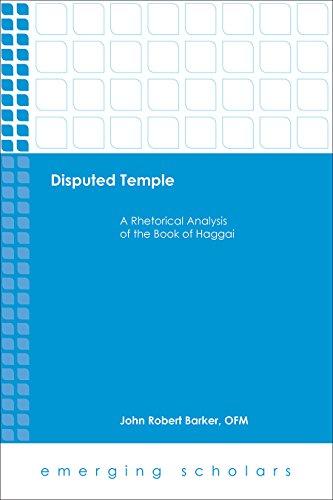 Disputed Temple: A Rhetorical Analysis of the Book of Haggai: John Robert Barker