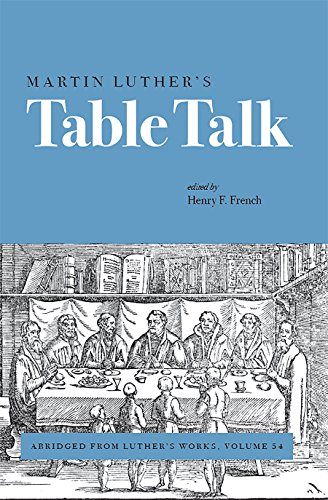 Martin Luther's Table Talk: Abridged from Luther's: Henry F. French