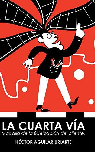 9781506500072: La cuarta vía: Mas alla de la fidelización del cliente. (Spanish Edition)