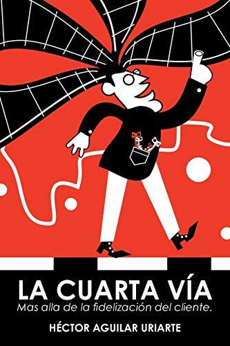 9781506500089: La cuarta vía: Mas alla de la fidelización del cliente. (Spanish Edition)