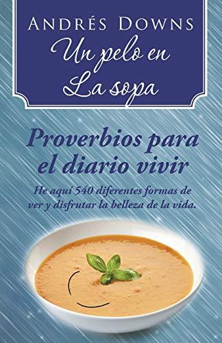 9781506500171: Un pelo en la sopa: Proverbios para el diario vivir (Spanish Edition)