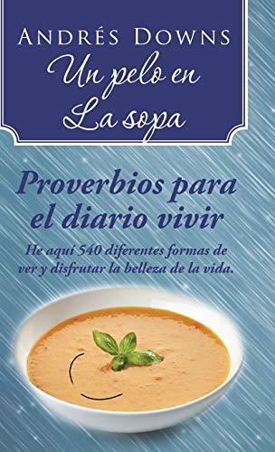 9781506500188: Un pelo en la sopa: Proverbios para el diario vivir (Spanish Edition)