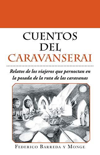 Cuentos del Caravanserai: Relatos de Los Viajeros: Federico Barreda Y
