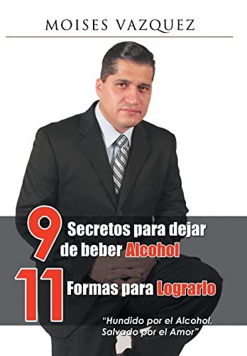9781506504254: 9 secretos para dejar de beber alcohol, 11 formas para lograrlo (Spanish Edition)