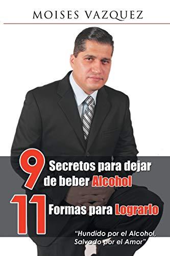 9781506504261: 9 secretos para dejar de beber alcohol, 11 formas para lograrlo (Spanish Edition)
