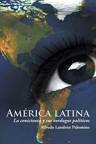 9781506504872: América latina: La cenicienta y sus verdugos políticos (Spanish Edition)