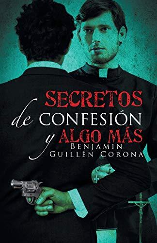 Secretos de confesi?n y algo m?s (Spanish Edition): Corona, Benjamin Guill?n