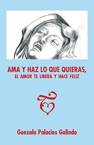 Ama y haz lo que quieras, el amor te libera y hace feliz. (Spanish Edition): Gonzalo Palacios ...