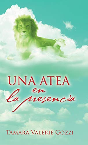 Una atea en la presencia Tamara Valïrie Gozzi Author